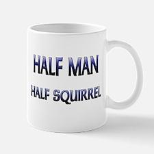 Half Man Half Squirrel Mug