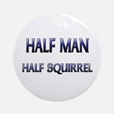 Half Man Half Squirrel Ornament (Round)