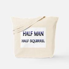 Half Man Half Squirrel Tote Bag