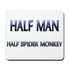 Half Man Half Spider Monkey Mousepad