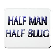 Half Man Half Slug Mousepad