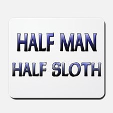 Half Man Half Sloth Mousepad