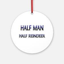 Half Man Half Reindeer Ornament (Round)