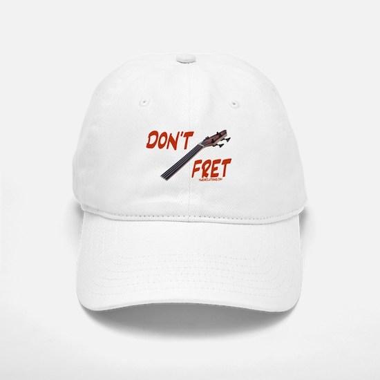 Don't Fret Baseball Baseball Cap