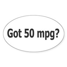 Got 50 mpg? Oval Decal