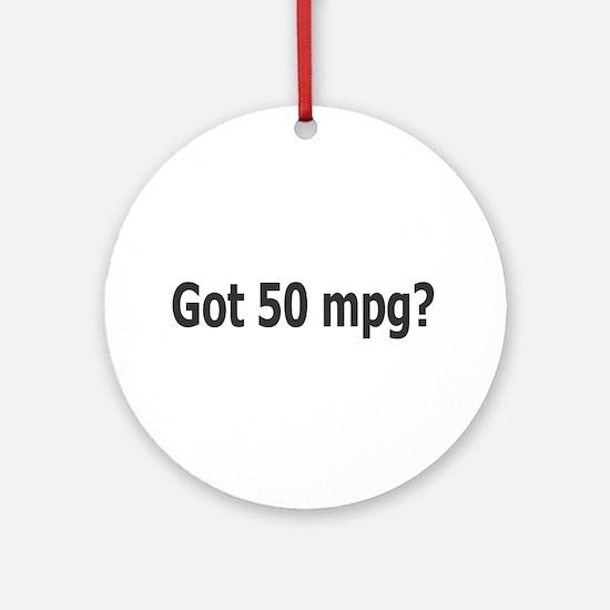 Got 50 mpg? Ornament (Round)