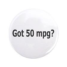 """Got 50 mpg? 3.5"""" Button"""