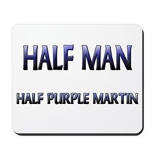 Half Man Half Purple Martin Mousepad