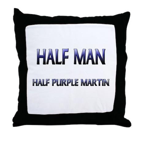 Half Man Half Purple Martin Throw Pillow