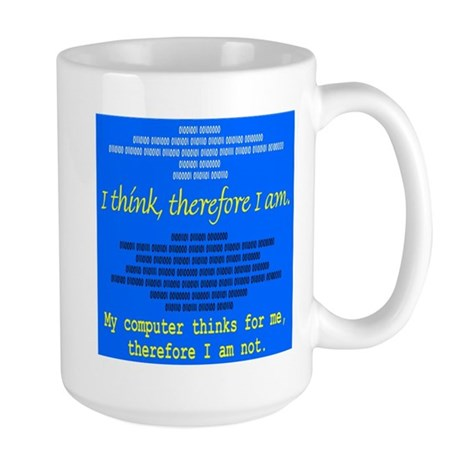 Computers think...you are not Large Mug