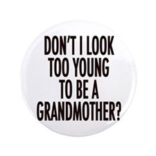 """Too young to be a grandmother 3.5"""" Button"""