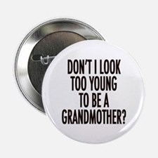 "Too young to be a grandmother 2.25"" Button"