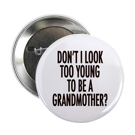 """Too young to be a grandmother 2.25"""" Button (10 pac"""
