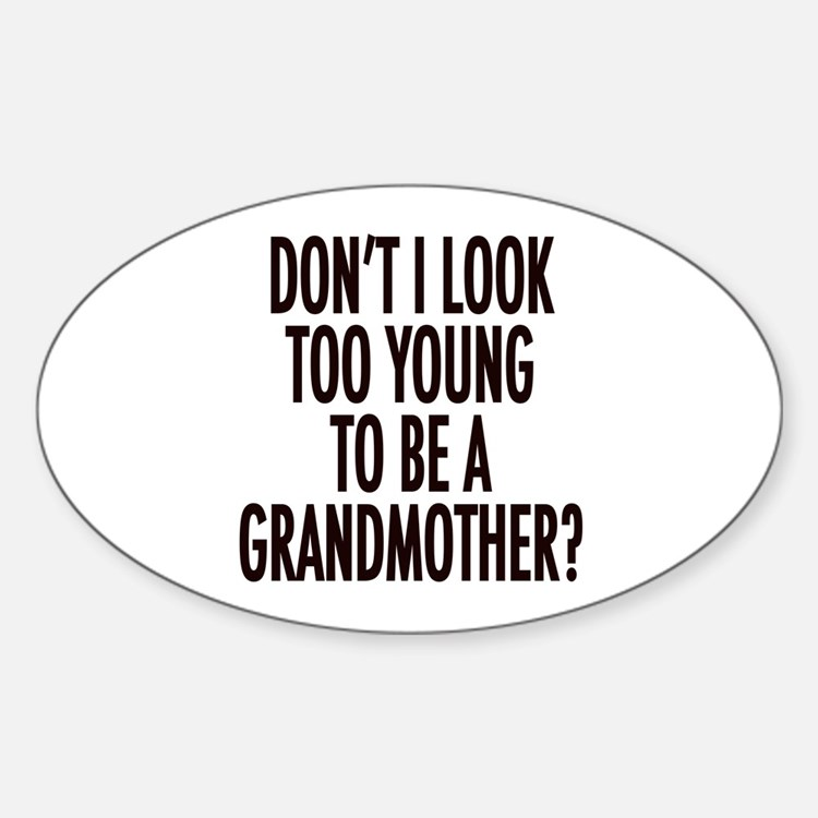Too young to be a grandmother Oval Decal