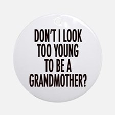 Too young to be a grandmother Ornament (Round)