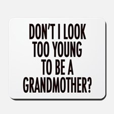 Too young to be a grandmother Mousepad