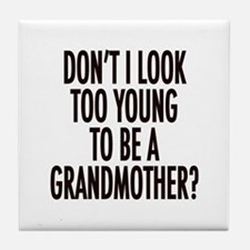 Too young to be a grandmother Tile Coaster