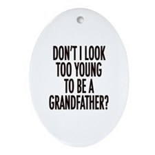 Too young to be a grandfather Oval Ornament