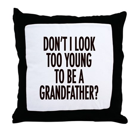 Too young to be a grandfather Throw Pillow