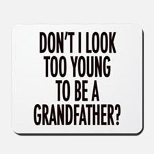 Too young to be a grandfather Mousepad