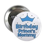 """Birthday Prince's Mommy! 2.25"""" Button"""