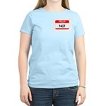 HELLO MY NAME IS...NO! Women's Light T-Shirt