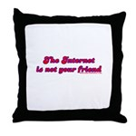 The Internet Is Not Your Frie Throw Pillow