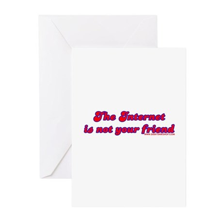 The Internet Is Not Your Frie Greeting Cards (Pk o