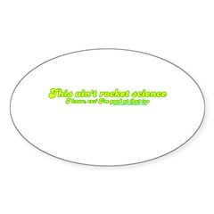 This Ain't Rocket Science Oval Sticker (10 pk)