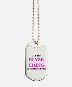 It's an Elyse thing, you wouldn't Dog Tags