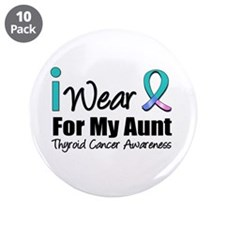 """Thyroid Cancer (Aunt) 3.5"""" Button (10 pack)"""