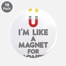"""Like a magnet for money Cb07 3.5"""" Button (10 pack)"""