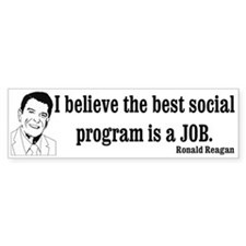 I believe the best social program is a job Bumper Sticker