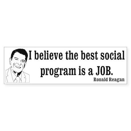 I believe the best social program is a job Sticker