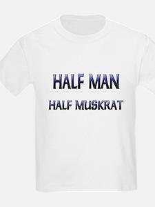 Half Man Half Muskrat T-Shirt