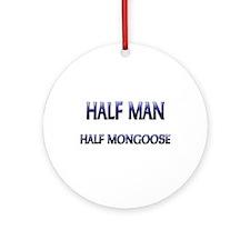 Half Man Half Mongoose Ornament (Round)
