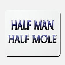 Half Man Half Mole Mousepad