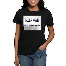 Half Man Half Minke Whale Tee