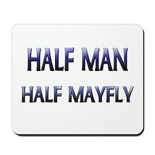 Half Man Half Mayfly Mousepad