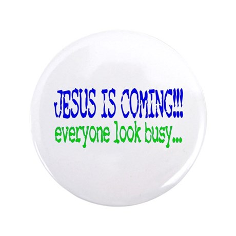 "Jesus is coming.... 3.5"" Button"