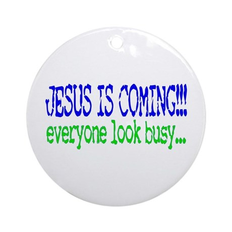 Jesus is coming.... Ornament (Round)