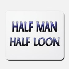 Half Man Half Loon Mousepad