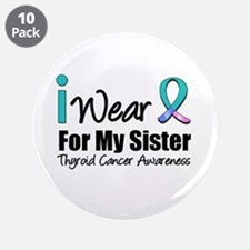 """Thyroid Cancer (Sister) 3.5"""" Button (10 pack)"""