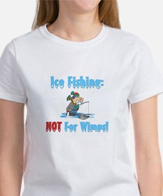 Ice Fishing not for wimps Women's T-Shirt