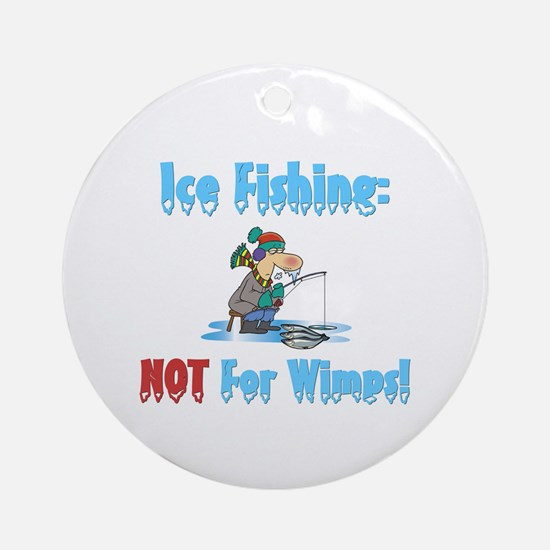Ice Fishing not for wimps Ornament (Round)