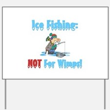 Ice Fishing not for wimps Yard Sign