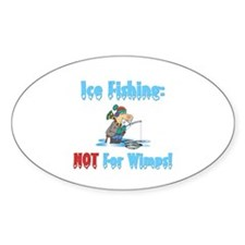 Ice Fishing not for wimps Oval Decal