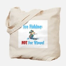 Ice Fishing not for wimps Tote Bag