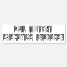 Evil mutant exec producer Bumper Bumper Bumper Sticker