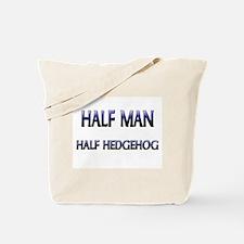 Half Man Half Hedgehog Tote Bag